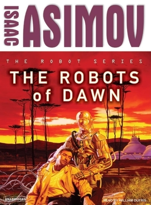 The Robots of Dawn - Asimov, Isaac, and Dufris, William (Read by)