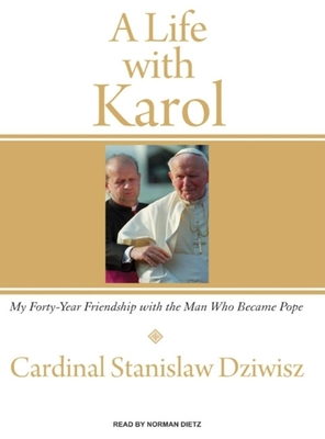 A Life with Karol: My Forty-Year Friendship with the Man Who Became Pope - Dziwisz, Cardinal Stanislaw, and Dietz, Norman (Read by)