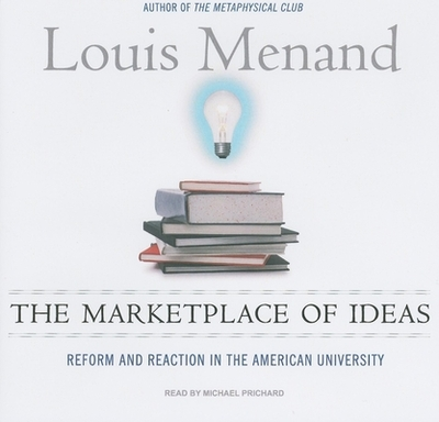 The Marketplace of Ideas: Reform and Reaction in the American University - Menand, Louis, III, and Prichard, Michael (Read by)