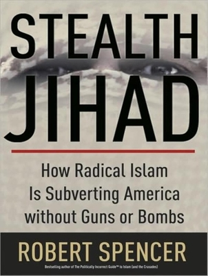 Stealth Jihad: How Radical Islam Is Subverting America Without Guns or Bombs - Spencer, Robert, and James, Lloyd (Read by)