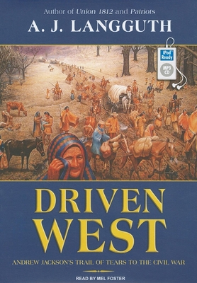 Driven West: Andrew Jackson's Trail of Tears to the Civil War - Langguth, A J, and Foster, Mel (Read by)