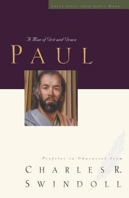 Paul: A Man of Grace and Grit - Swindoll, Charles R, Dr.