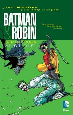 Batman & Robin Must Die! - Morrison, Grant, and Irving, Frazer (Illustrator), and Finch, David (Illustrator)