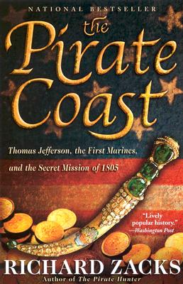 The Pirate Coast: Thomas Jefferson, the First Marines, and the Secret Mission of 1805 - Zacks, Richard