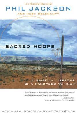 Sacred Hoops: Spiritual Lessons of a Hardwood Warrior - Jackson, Phil, and Delehanty, Hugh, and Bradley, Bill (Foreword by)