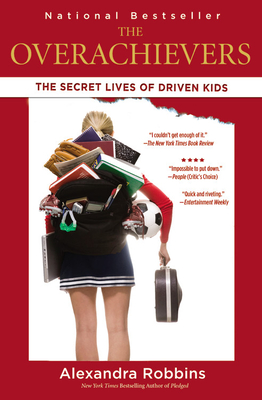 The Overachievers: The Secret Lives of Driven Kids - Robbins, Alexandra