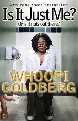 Is It Just Me?: Or Is It Nuts Out There? - Goldberg, Whoopi