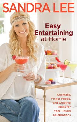 Easy Entertaining at Home: Cocktails, Finger Foods, and Creative Ideas for Year-Round Celebrations - Lee, Sandra, Msc