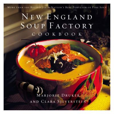 New England Soup Factory Cookbook: More Than 100 Recipes from the Nation's Best Purveyor of Fine Soup - Druker, Marjorie, and Silverstein, Clara, and Manville, Ron (Photographer)