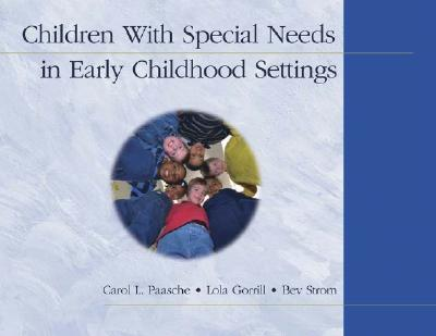 Children with Special Needs in Early Childhood Settings - Paasche, Carol L, and Gorrill, Lola, and Strom, Bev
