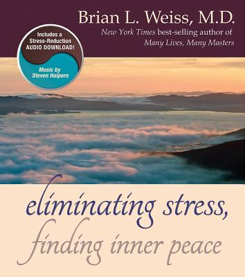 Eliminating Stress, Finding Inner Peace - Weiss, Brian L, M.D.
