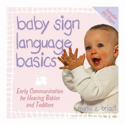 Baby Sign Language Basics: Early Communication for Hearing Babies and Toddlers - Briant, Monta Z