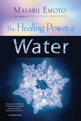 The Healing Power of Water - Emoto, Masaru, and Puttick, Elizabeth (Consultant editor)