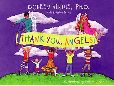 Thank You, Angels - Virtue, Doreen, Ph.D., M.A., B.A., and Tracy, Kristina