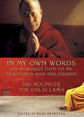 In My Own Words: An Introduction to My Teachings and Philosophy - The Dalai Lama, His Holiness, and Mehrotra, Rajiv (Editor)