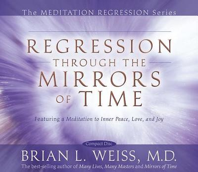 Regression Through the Mirrors of Time - Weiss, Brian L, M.D.