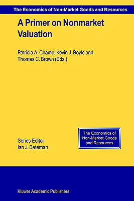 A Primer on Nonmarket Valuation - Champ, Patricia A (Editor), and Boyle, Kevin J (Editor), and Brown, Thomas C (Editor)