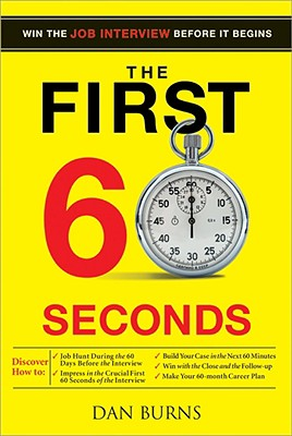 The First 60 Seconds: Win the Job Interview Before It Begins - Burns, Dan