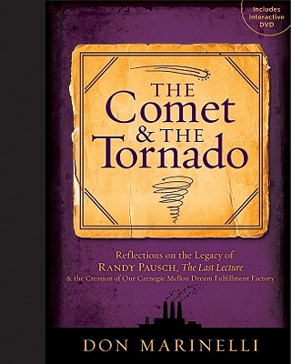 The Comet & the Tornado: Reflections on the Legacy of Randy Pausch, the Last Lecture & the Creation of Our Carnegie Mellon Dream Fulfillment Factory - Marinelli, Don