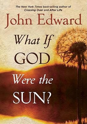 What If God Were the Sun? - Edward, John