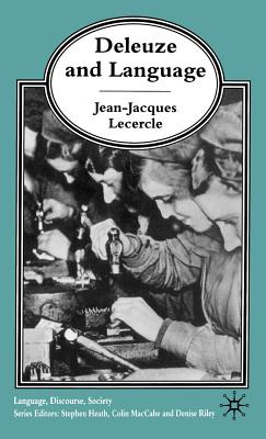 Deleuze and Language - Lecercle, Jean-Jacques, and Heath, Stephen (Editor), and Maccabe, Colin (Editor)