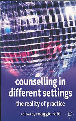 Counselling in Different Settings: The Reality of Practice - Reid, Maggie (Editor)