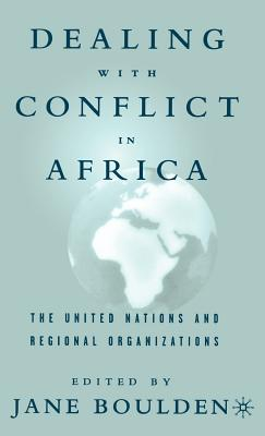 Dealing with Conflict in Africa: The United Nations and Regional Organizations - Boulden, Jane (Editor)