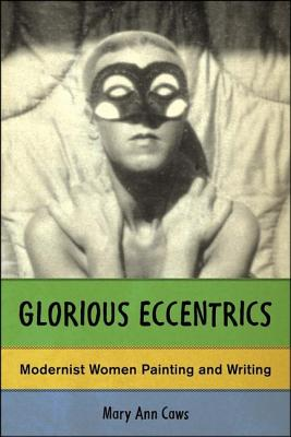Glorious Eccentrics: Modernist Women Painting and Writing - Caws, Mary Ann, Ms.
