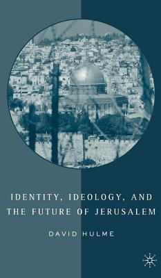 Identity, Ideology, and the Future of Jerusalem - Hulme, David