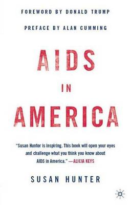 AIDS in America - Hunter, Susan, Professor, Ph.D., and Trump, Donald J (Foreword by), and Cumming, Alan (Introduction by)