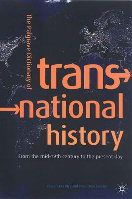 The Palgrave Dictionary of Transnational History - Iriye, Akira (Editor), and Saunier, Pierre-Yves (Editor)