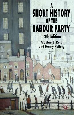 A Short History of the Labour Party - Reid, Alastair J, and Pelling, Henry