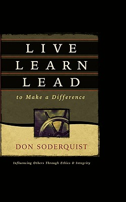 Live Learn Lead to Make a Difference - Soderquist, Don