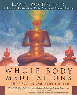 Whole Body Meditations: Ignite Your Natural Instinct to Heal - Roche, Lorin