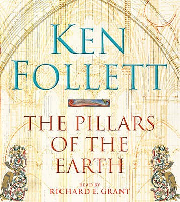 The Pillars of the Earth - Follett, Ken, and Grant, Richard E. (Read by)