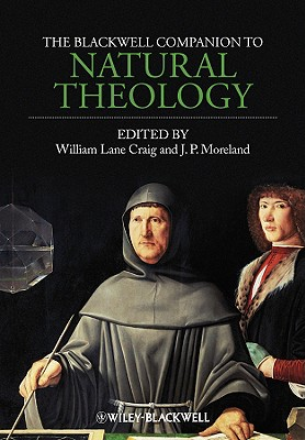The Blackwell Companion to Natural Theology - Craig, William Lane (Editor), and Moreland, J P (Editor)