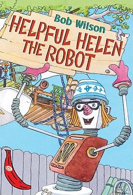 Helpful Helen the Robot - Wilson, Bob