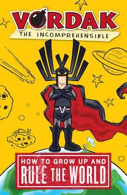 Vordak the Incomprehensible: How to Grow Up and Rule the World - Seegert, Scott
