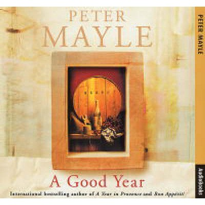 A Good Year - Mayle, Peter, and Pigott-Smith, Tim (Read by)