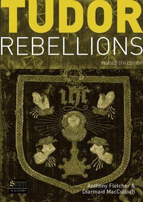 Tudor Rebellions - Fletcher, Anthony, Professor, and MacCulloch, Diarmaid, Professor