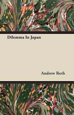 Dilemma in Japan - Roth, Andrew