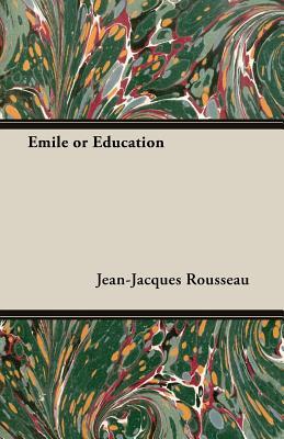 Emile or Education - Rousseau, Jean Jacques
