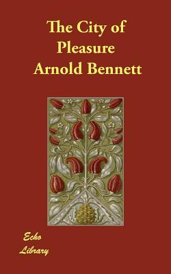 The City of Pleasure - Bennett, Arnold