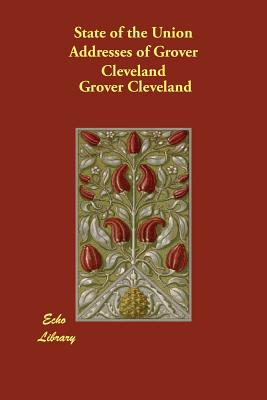 State of the Union Addresses of Grover Cleveland - Cleveland, Grover