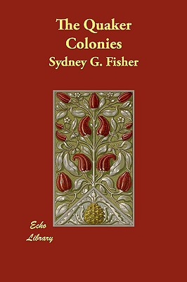 The Quaker Colonies - Fisher, Sydney G