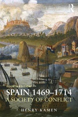 Spain 1469-1714: A Society of Conflict - Kamen, Henry
