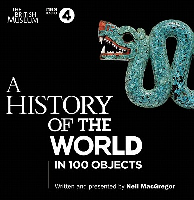 A History of the World in 100 Objects - MacGregor, Neil (Read by)