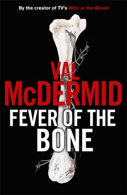 The Fever of the Bone - McDermid, Val