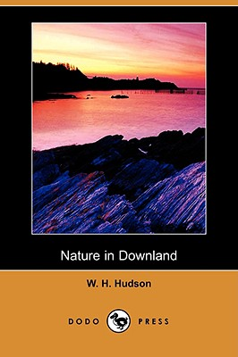 Nature in Downland (Dodo Press) - Hudson, W H, and Garnett, Edward (Introduction by)