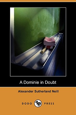A Dominie in Doubt (Dodo Press) - Neill, Alexander Sutherland